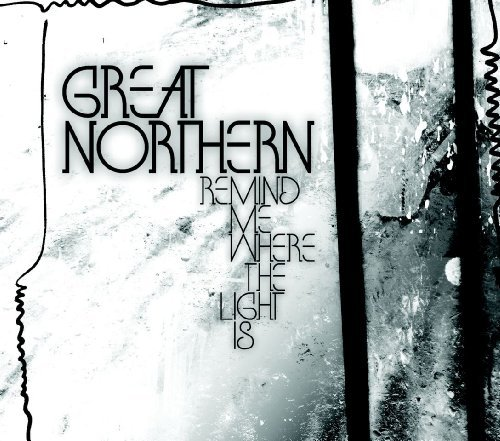 Great Northern Remind Me Where The Light Is