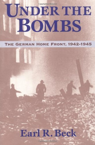 Earl Ray Beck Under The Bombs The German Home Front 1942 1945
