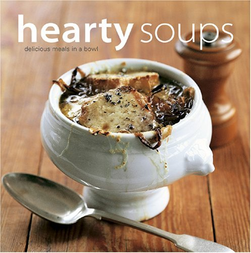 Maxine Clark Hearty Soups Delicious Meals In A Bowl