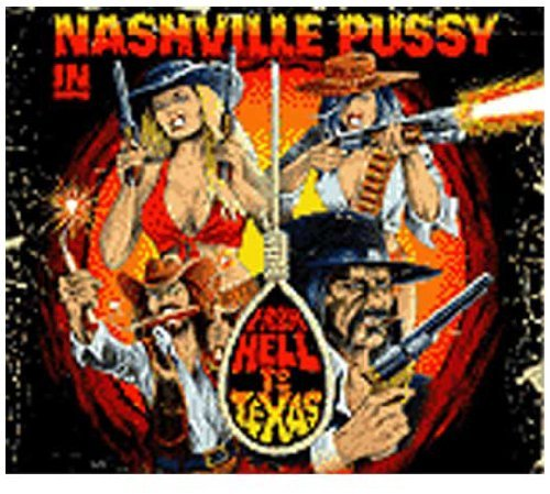 Nashville Pussy From Hell To Texas