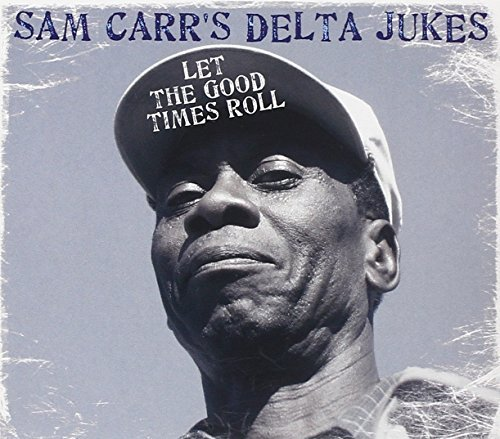 Sam & The Delta Jukes Carr Let The Good Times Roll