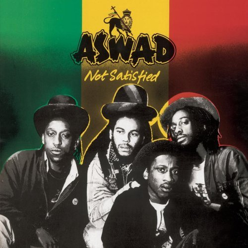 Aswad Not Satisfied