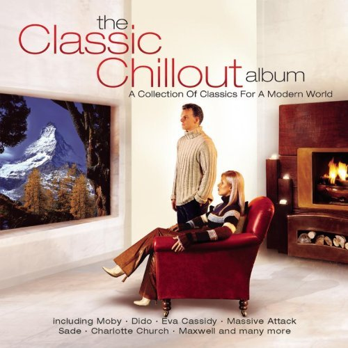 Classic Chillout Compilation Classic Chillout Compilation Moby Dido Massive Attack Sade Church Endorphin Cassidy Scott