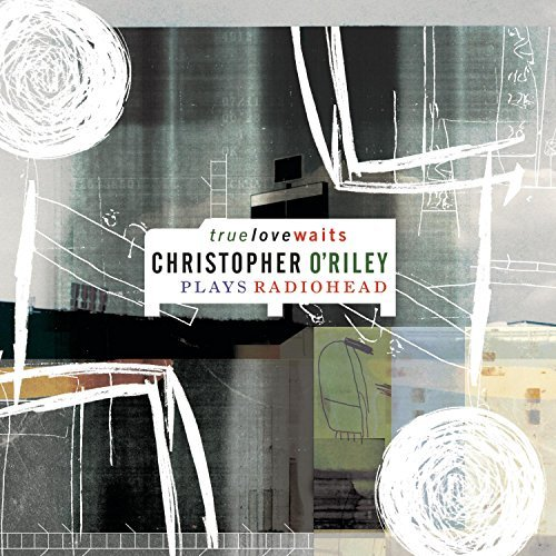 Christopher O'riley True Love Waits Christopher O 696998732124