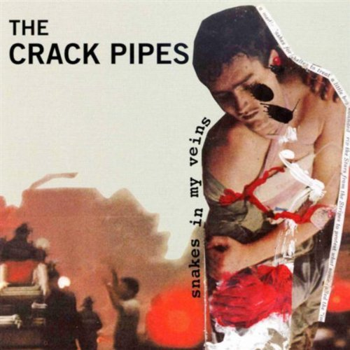 Crack Pipes Snakes In My Veins
