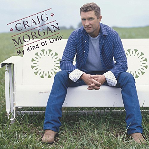 Craig Morgan My Kind Of Livin'