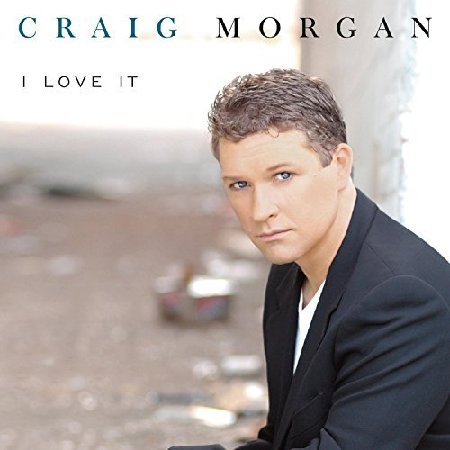 Craig Morgan I Love It