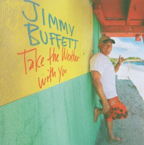 Jimmy Buffett Take The Weather With You