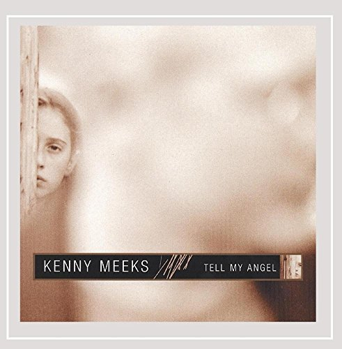 Kenny Meeks Tell My Angel