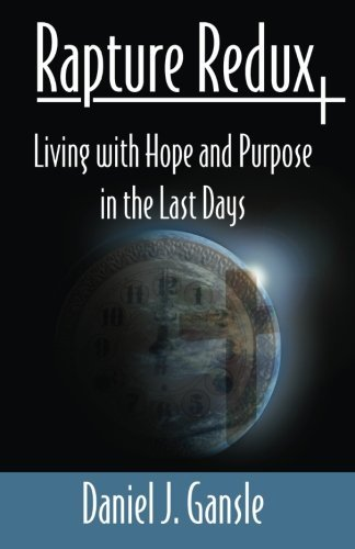 Dr Charles A Rapture Redux Living With Hope And Purpose In The Last Days