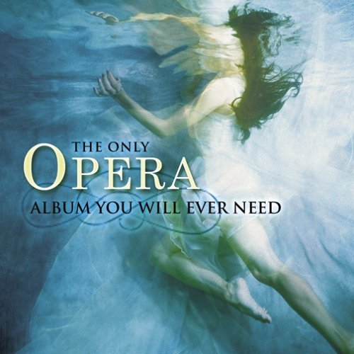 Only Opera Album You Will Ever Only Opera Album You Will Ever 2 CD Set