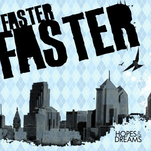 Faster Faster Hopes & Dreams