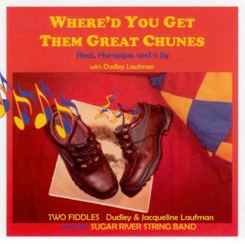 Dudley & Jacqueline Laufman Where'd You Get Them Great Chu Feat. Sugar River String Band