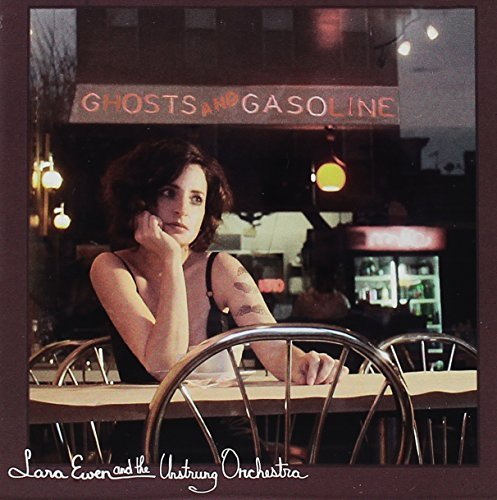 Lara Ewen & The Unstrung Orchestra Ghosts & Gasoline