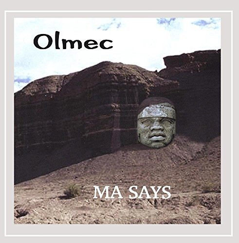 Olmec Ma Says