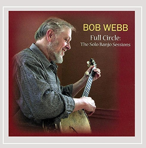 Bob Webb Full Circle The Solo Banjo Sessions Local