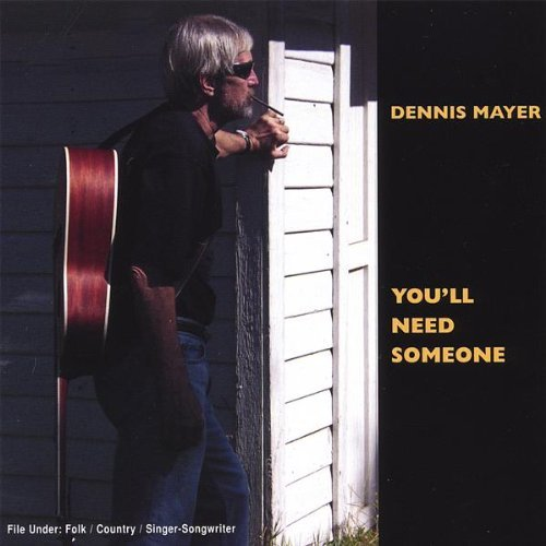 Dennis Mayer You'll Need Someone