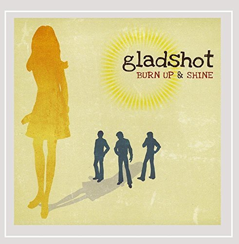 Gladshot Burn Up & Shine