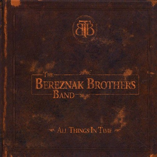 Bereznak Brothers Band All Things In Time