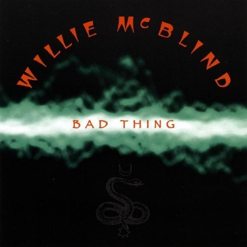 Willie Mcblind Bad Thing