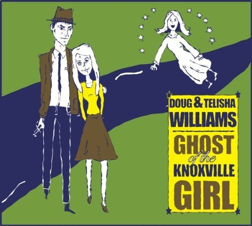 Doug & Telisha Williams Ghost Of The Knoxville Girl