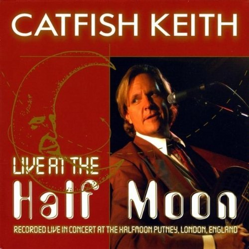 Catfish Keith Live At The Half Moon