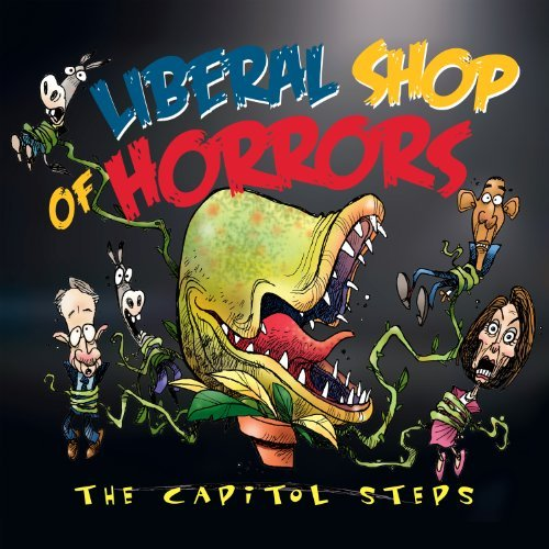 Capitol Steps Liberal Shop Of Horrors