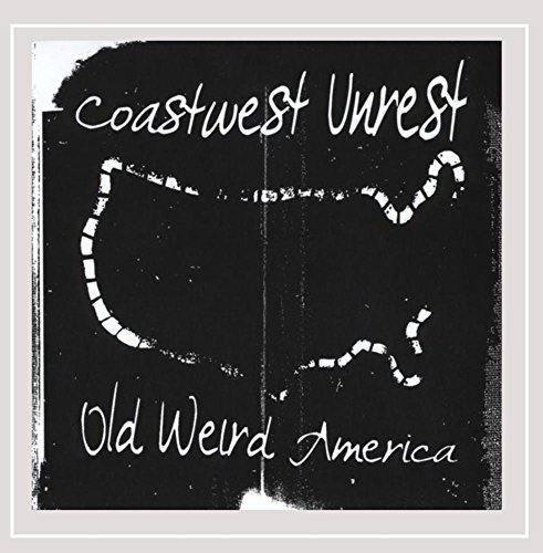 Coastwest Unrest Old Weird America