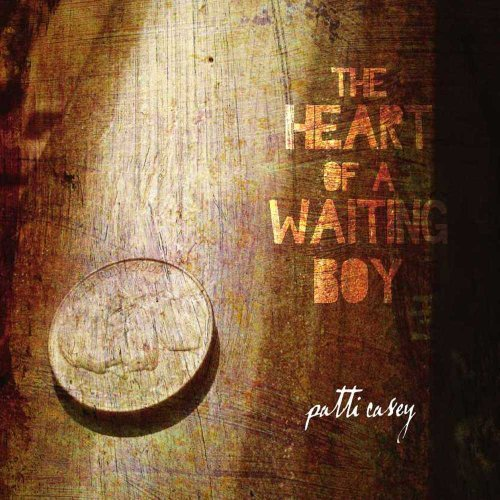 Patti Casey Heart Of A Waiting Boy
