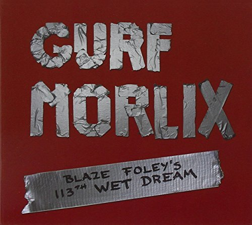 Morlix Gurf Blaze Foley's 113th Wet Dream