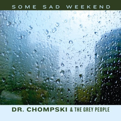 Dr. Chompski & The Grey People Some Sad Weekend