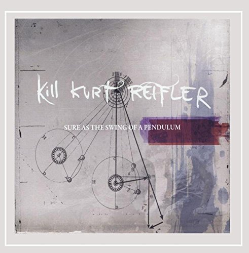 Kill Kurt Reifler Sure As The Swing Of A Pendulu