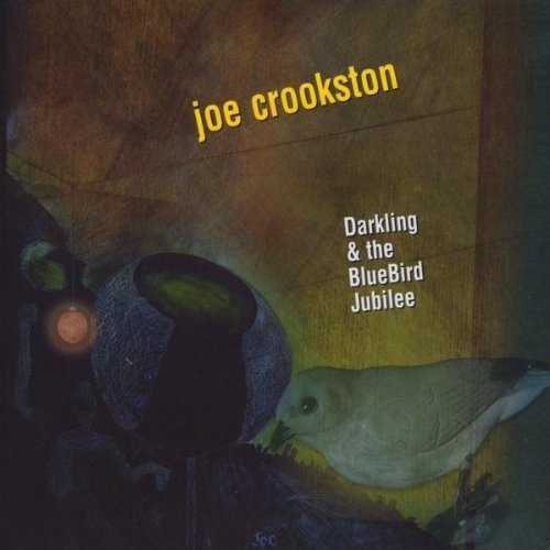 Joe Crookston Darkling & The Bluebird Jubile