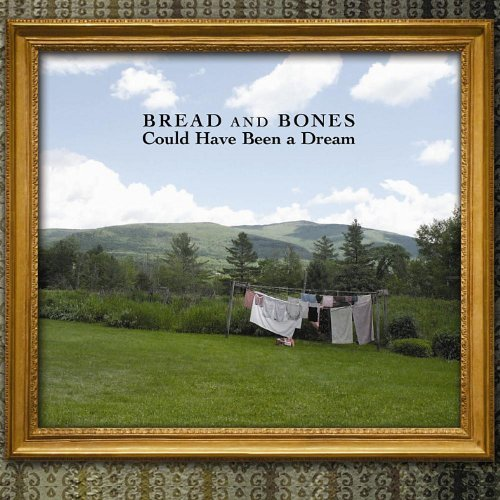 Bread & Bones Could Have Been A Dream