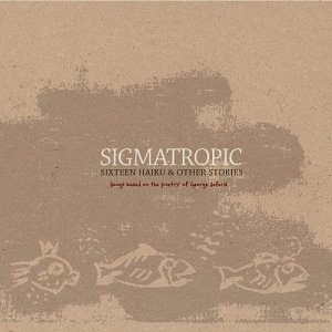 Sigmatropic Sixteen Haiku & Other Stories