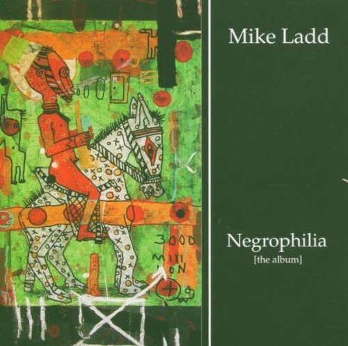 Mike Ladd Negrophilia The Album