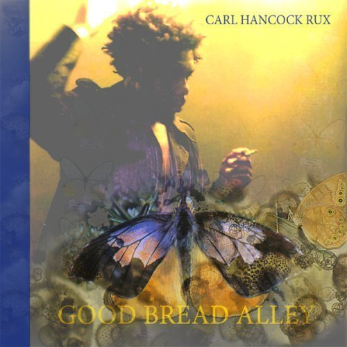 Carl Hancock Rux Good Bread Alley