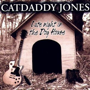 Catdaddy Jones Late Night In The Doghouse