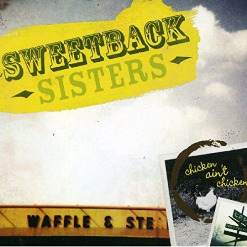 Sweetback Sisters Chicken Ain't Chicken