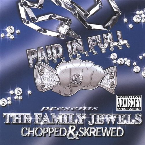 Paid In Full Presents Family Jewels Explicit Version Screwed Version
