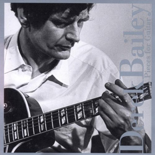 Derek Bailey Pieces For Guitar 1966 67