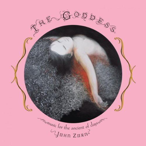John Zorn Goddess Music For The Ancient