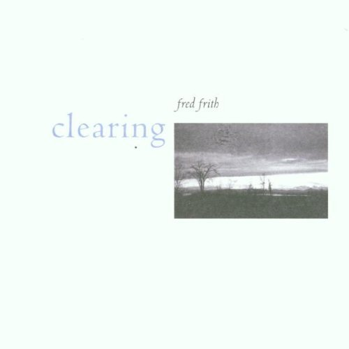 Fred Frith Clearing