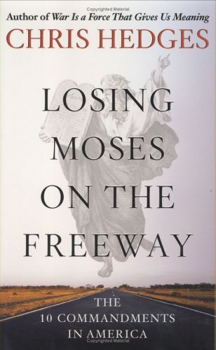 Chris Hedges Losing Moses On The Freeway The 10 Commandments In America