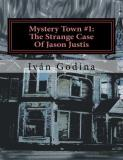 Ivan Lopez Godina Ramirez Mystery Town #1 The Strange Case Of Jason Justis The Strange Cas