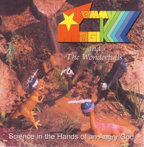 Tommy Magik And The Wonderfulls Science In The Hands Of An Angry God