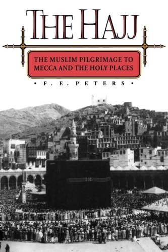F. E. Peters The Hajj The Muslim Pilgrimage To Mecca And The Holy Place