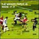 Wicked Farleys Make It It