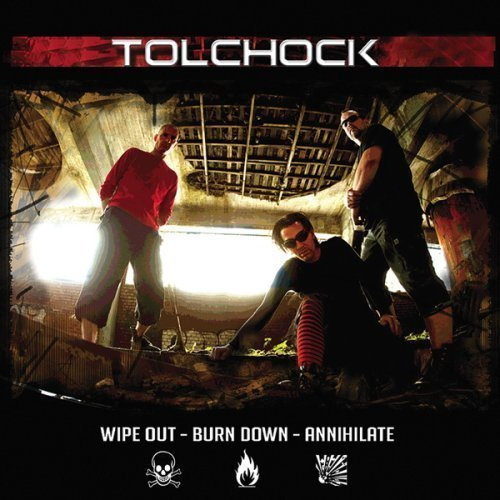 Tolchock Wipe Out Burn Down Annihilate