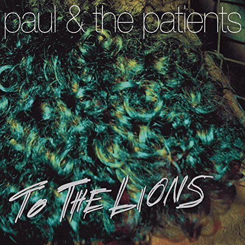 Paul & The Patients To The Lions